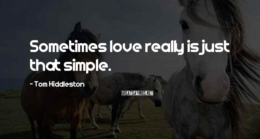 Tom Hiddleston Sayings: Sometimes love really is just that simple.