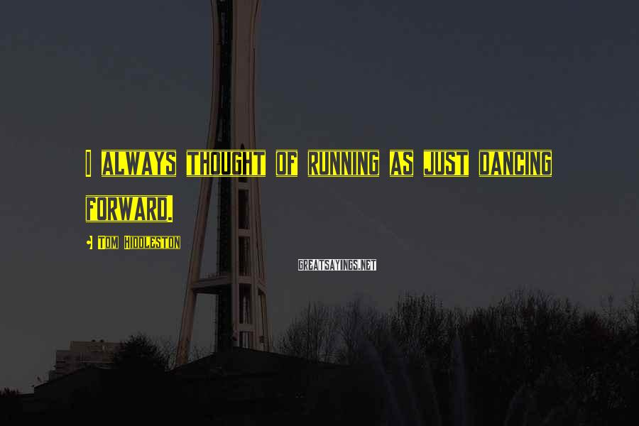Tom Hiddleston Sayings: I always thought of running as just dancing forward.