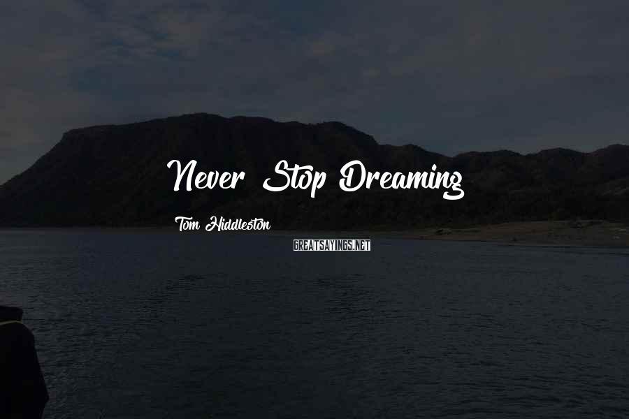 Tom Hiddleston Sayings: Never Stop Dreaming
