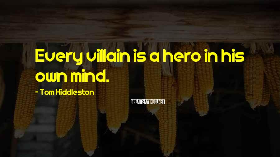 Tom Hiddleston Sayings: Every villain is a hero in his own mind.