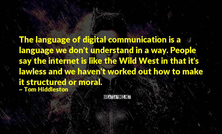Tom Hiddleston Sayings: The language of digital communication is a language we don't understand in a way. People