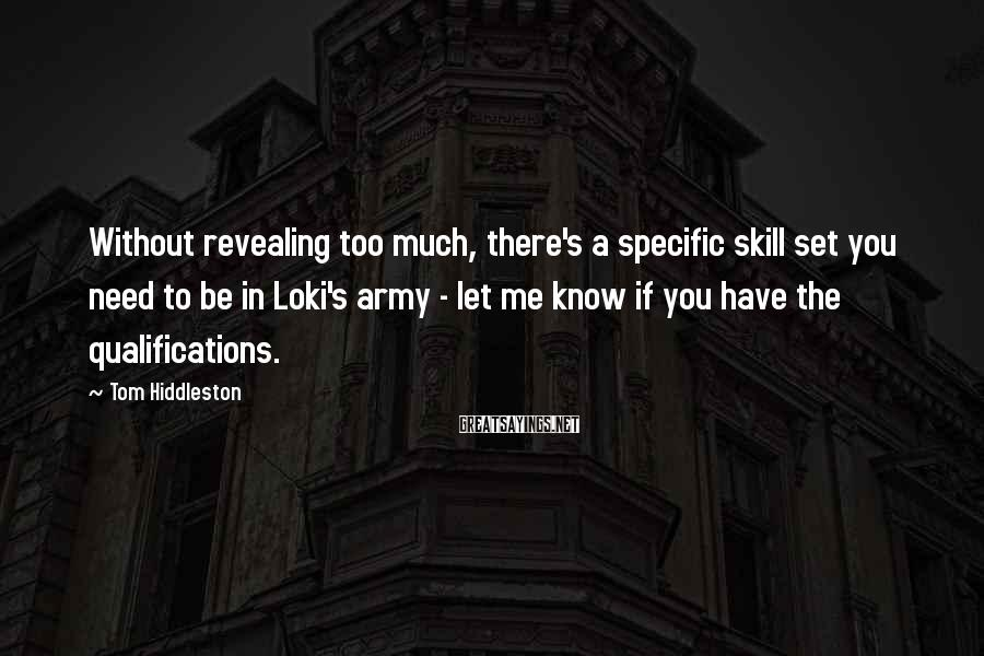 Tom Hiddleston Sayings: Without revealing too much, there's a specific skill set you need to be in Loki's