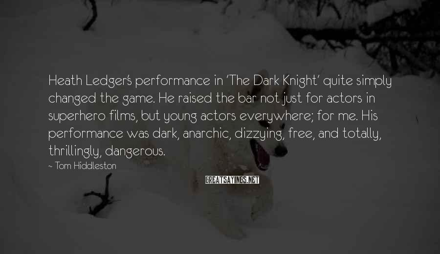 Tom Hiddleston Sayings: Heath Ledger's performance in 'The Dark Knight' quite simply changed the game. He raised the