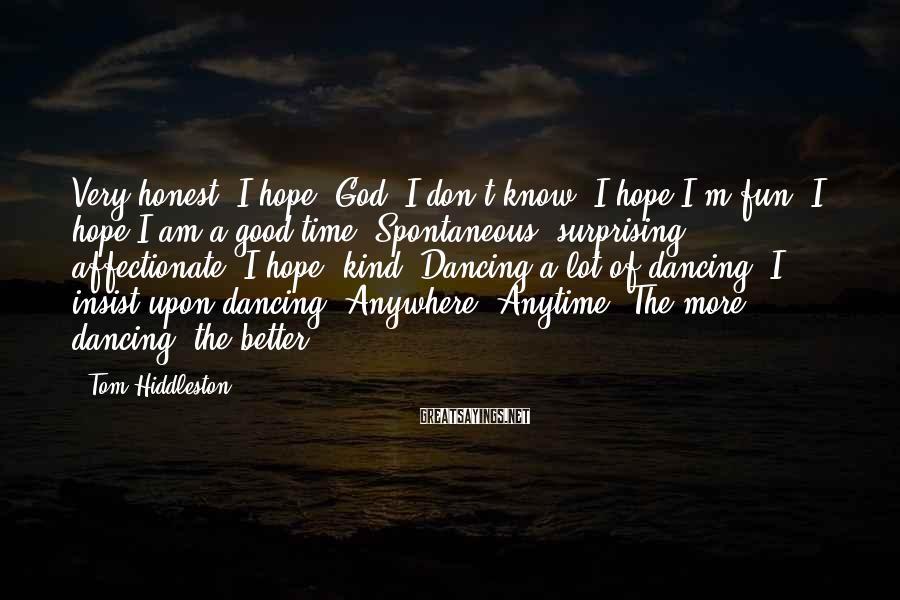 Tom Hiddleston Sayings: Very honest, I hope. God, I don't know. I hope I'm fun, I hope I