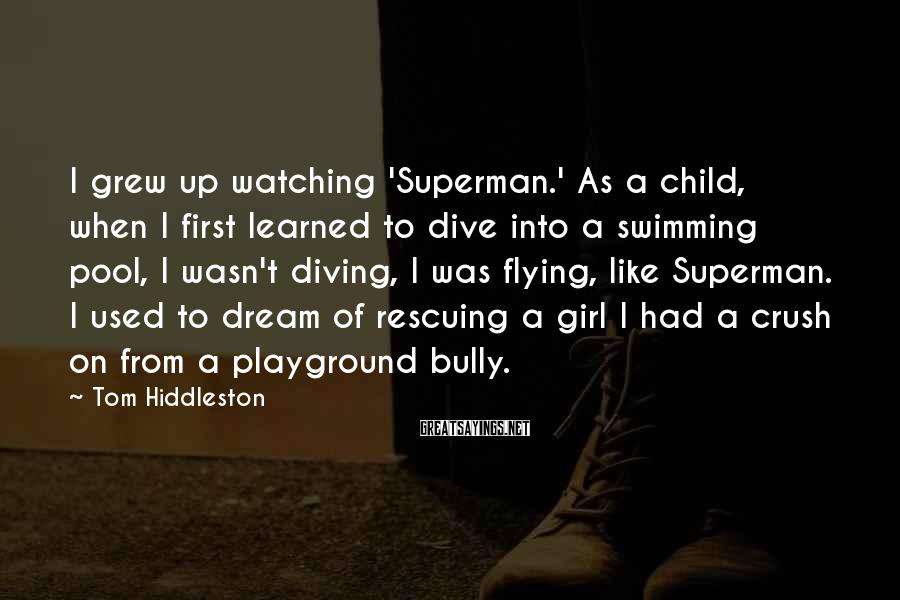 Tom Hiddleston Sayings: I grew up watching 'Superman.' As a child, when I first learned to dive into