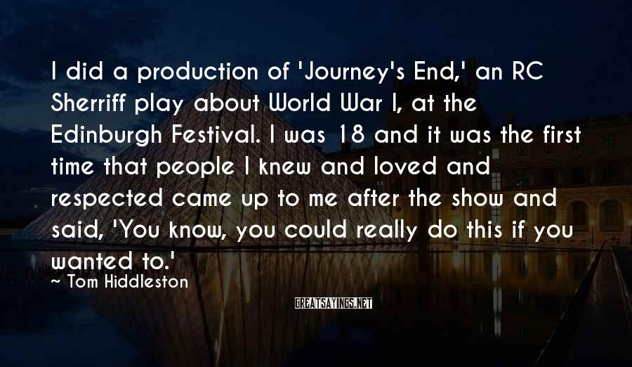 Tom Hiddleston Sayings: I did a production of 'Journey's End,' an RC Sherriff play about World War I,