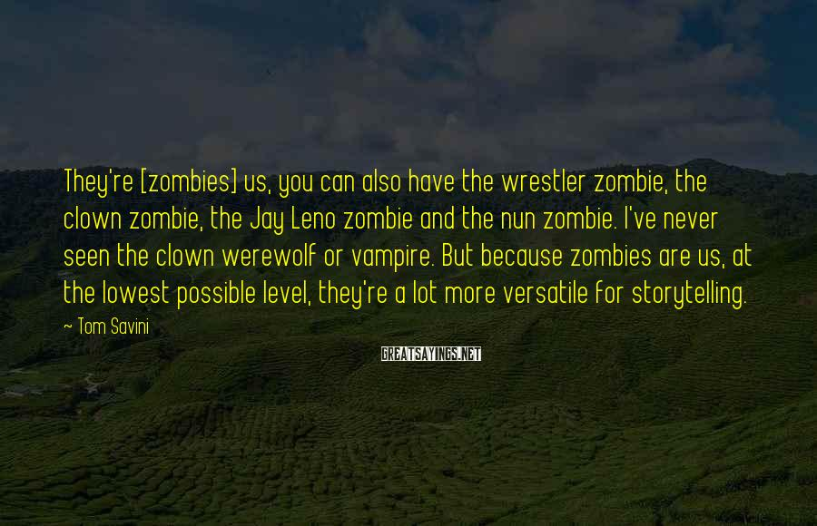 Tom Savini Sayings: They're [zombies] us, you can also have the wrestler zombie, the clown zombie, the Jay
