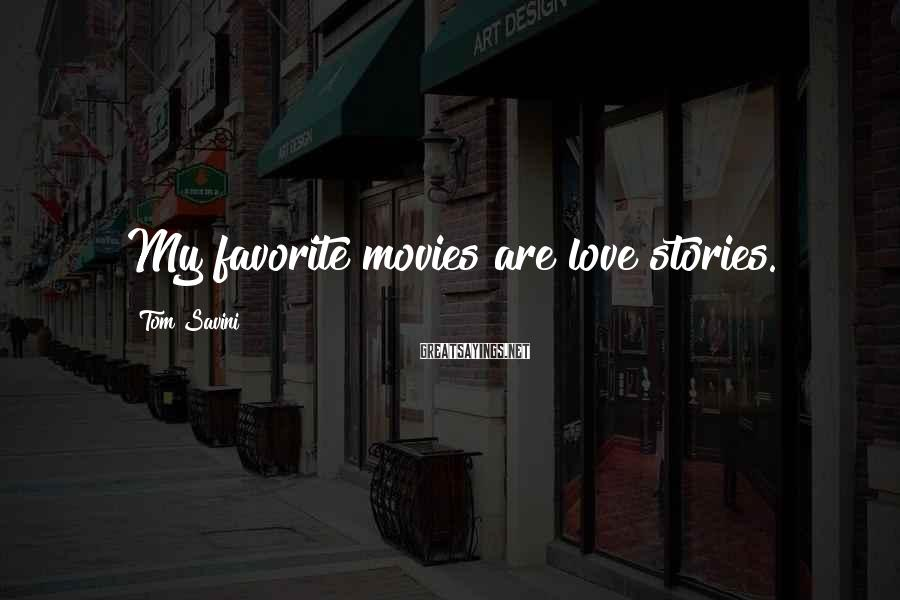 Tom Savini Sayings: My favorite movies are love stories.