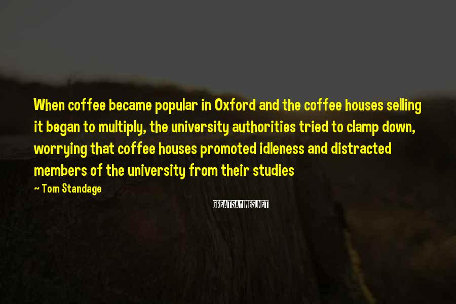 Tom Standage Sayings: When coffee became popular in Oxford and the coffee houses selling it began to multiply,