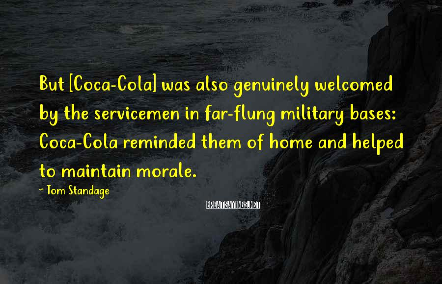 Tom Standage Sayings: But [Coca-Cola] was also genuinely welcomed by the servicemen in far-flung military bases: Coca-Cola reminded