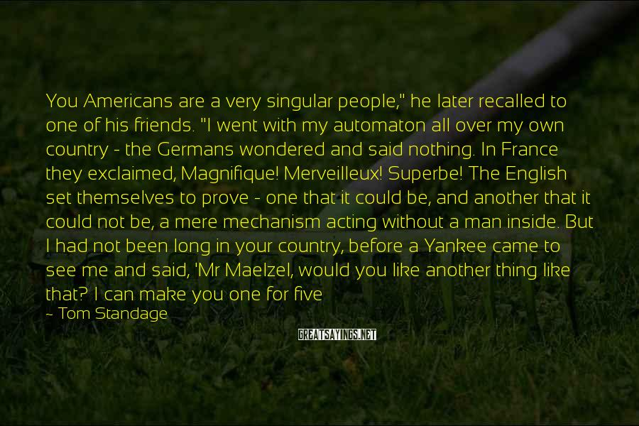 "Tom Standage Sayings: You Americans are a very singular people,"" he later recalled to one of his friends."