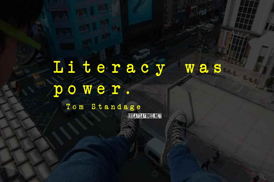 Tom Standage Sayings: Literacy was power.
