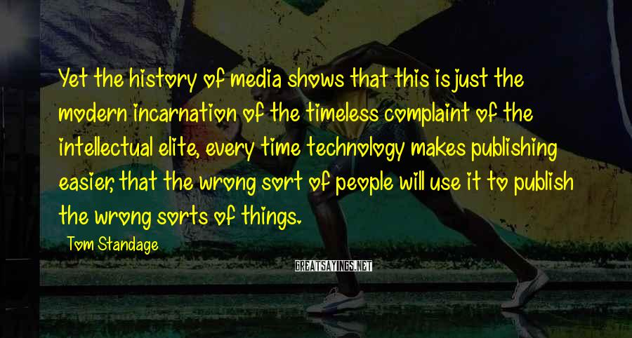 Tom Standage Sayings: Yet the history of media shows that this is just the modern incarnation of the