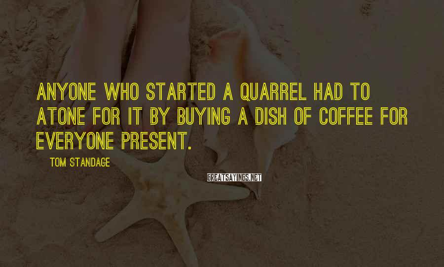 Tom Standage Sayings: Anyone who started a quarrel had to atone for it by buying a dish of