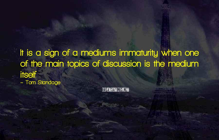 Tom Standage Sayings: It is a sign of a medium's immaturity when one of the main topics of