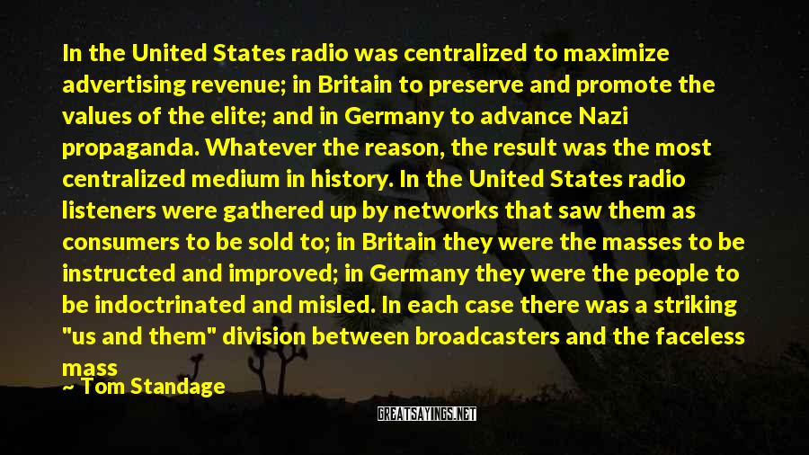 Tom Standage Sayings: In the United States radio was centralized to maximize advertising revenue; in Britain to preserve