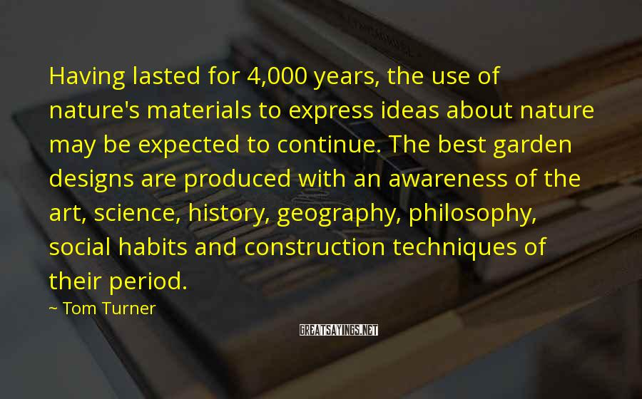 Tom Turner Sayings: Having lasted for 4,000 years, the use of nature's materials to express ideas about nature
