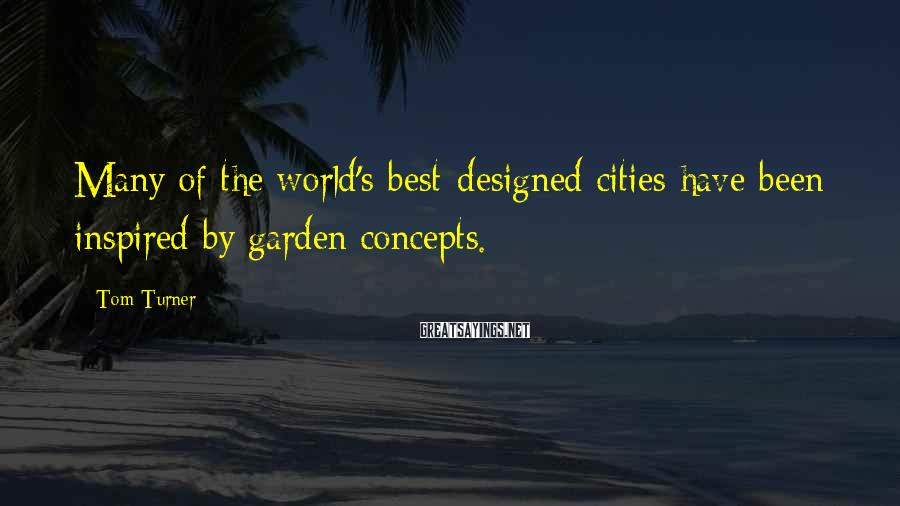 Tom Turner Sayings: Many of the world's best-designed cities have been inspired by garden concepts.