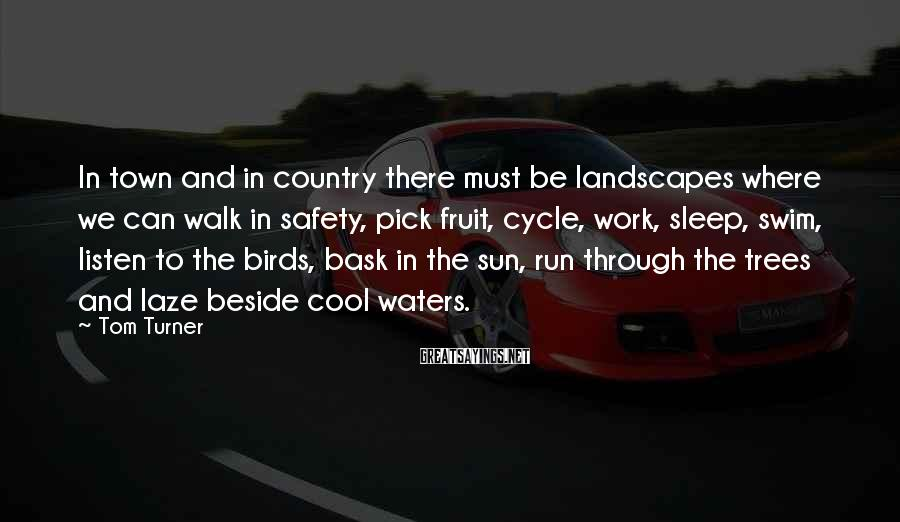 Tom Turner Sayings: In town and in country there must be landscapes where we can walk in safety,