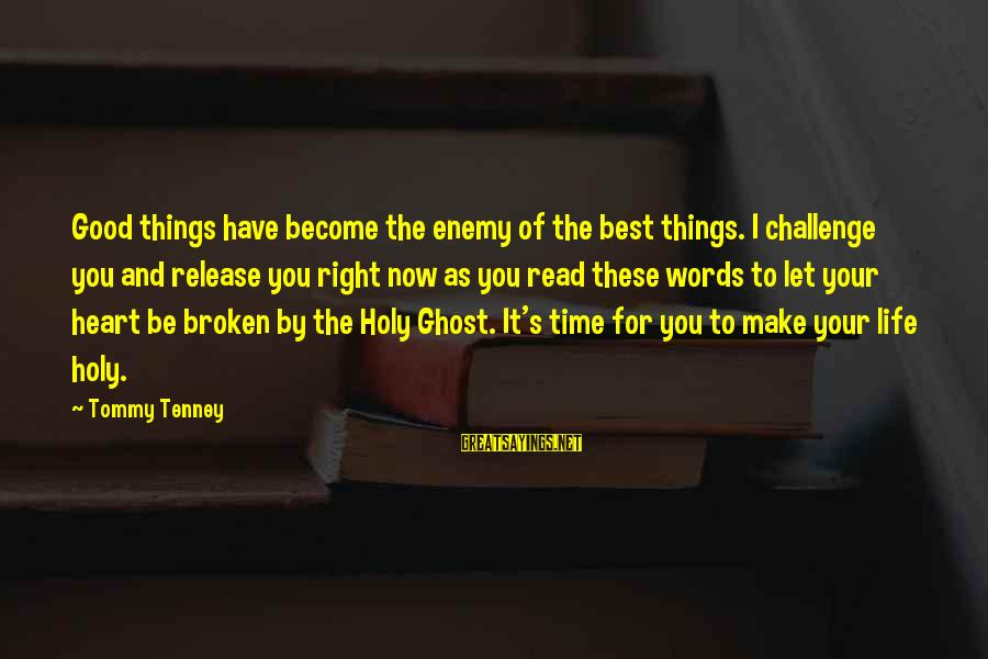 Tommy Tenney Sayings By Tommy Tenney: Good things have become the enemy of the best things. I challenge you and release