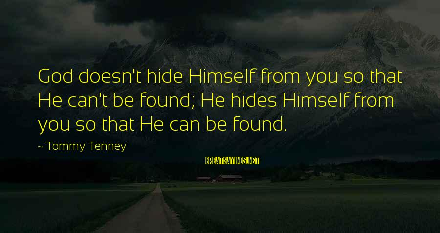 Tommy Tenney Sayings By Tommy Tenney: God doesn't hide Himself from you so that He can't be found; He hides Himself