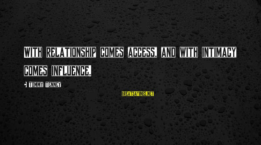 Tommy Tenney Sayings By Tommy Tenney: With relationship comes access, and with intimacy comes influence.