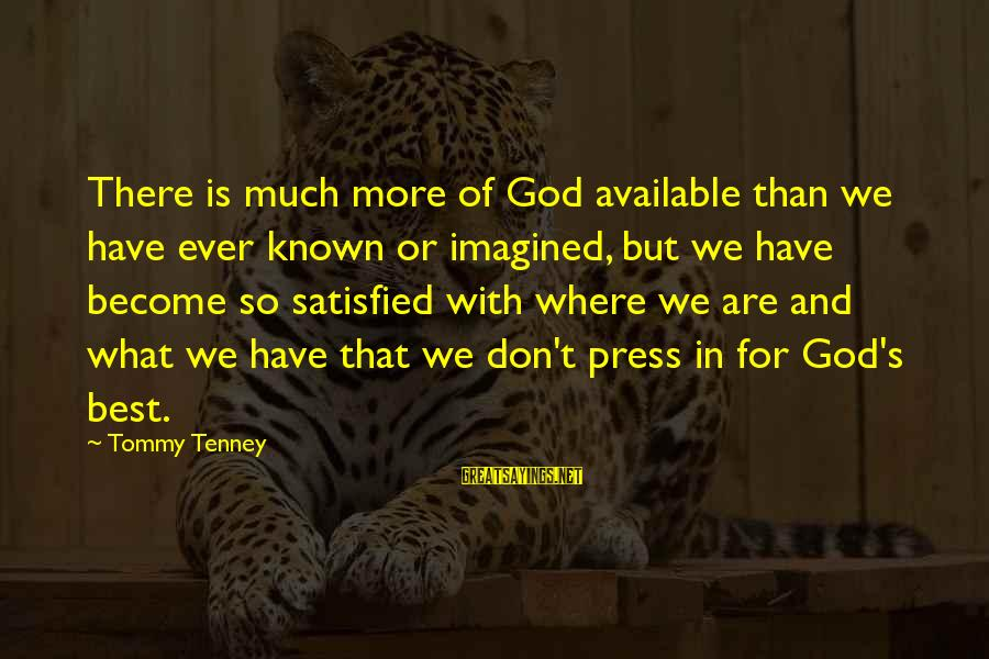 Tommy Tenney Sayings By Tommy Tenney: There is much more of God available than we have ever known or imagined, but