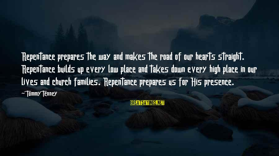 Tommy Tenney Sayings By Tommy Tenney: Repentance prepares the way and makes the road of our hearts straight. Repentance builds up