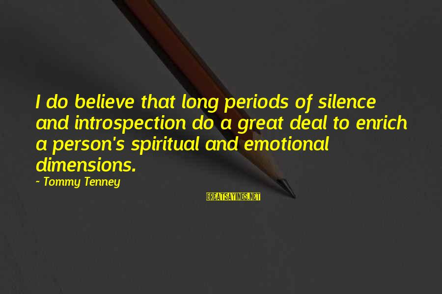 Tommy Tenney Sayings By Tommy Tenney: I do believe that long periods of silence and introspection do a great deal to