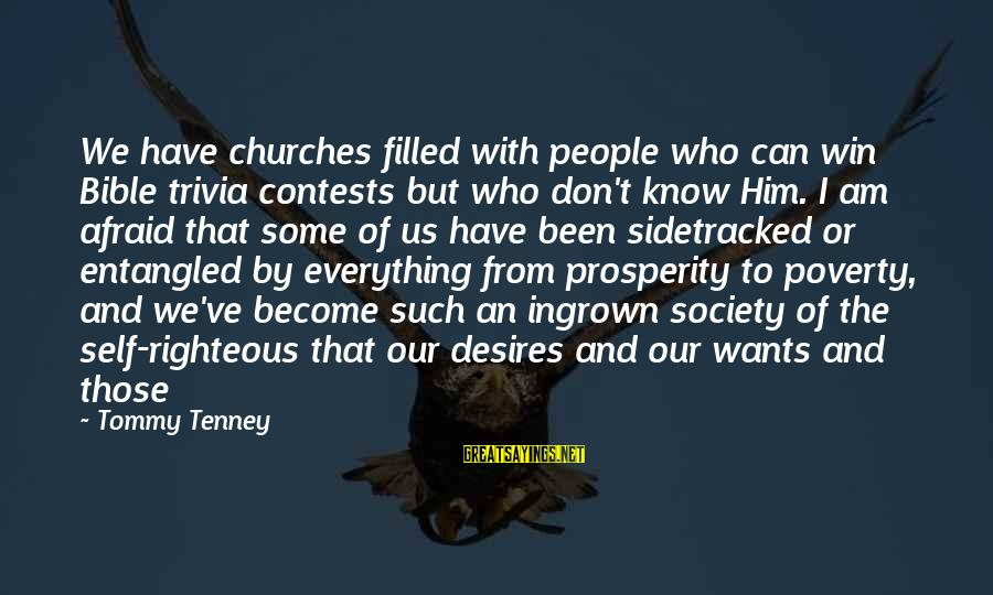 Tommy Tenney Sayings By Tommy Tenney: We have churches filled with people who can win Bible trivia contests but who don't