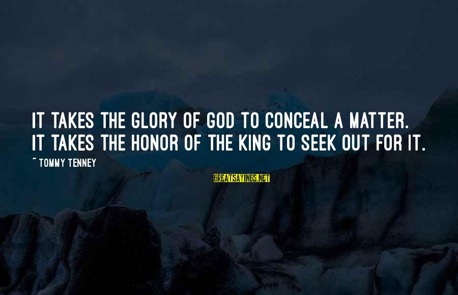Tommy Tenney Sayings By Tommy Tenney: It takes the glory of God to conceal a matter. It takes the honor of
