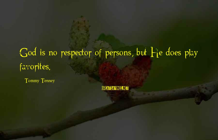 Tommy Tenney Sayings By Tommy Tenney: God is no respector of persons, but He does play favorites.
