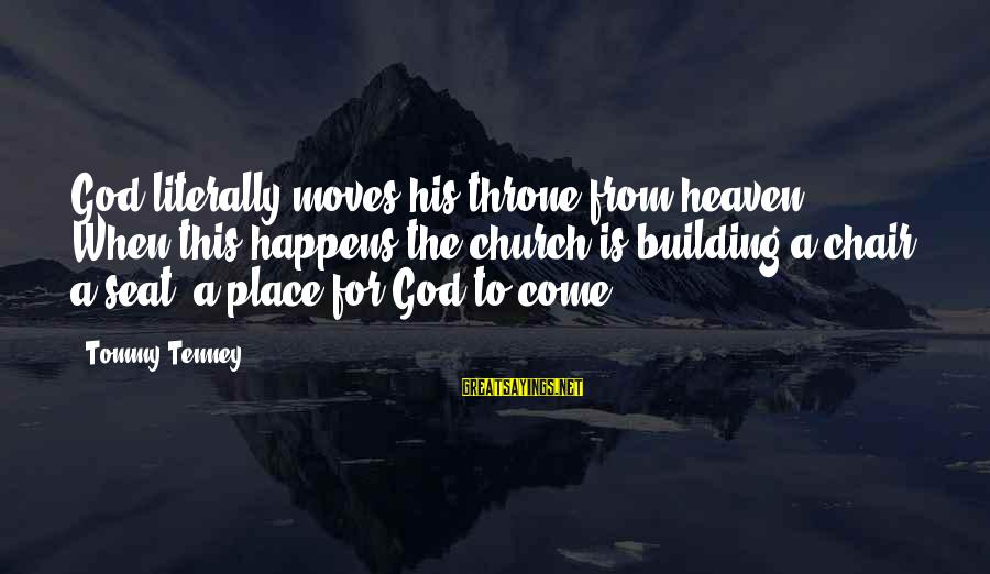 Tommy Tenney Sayings By Tommy Tenney: God literally moves his throne from heaven. When this happens the church is building a