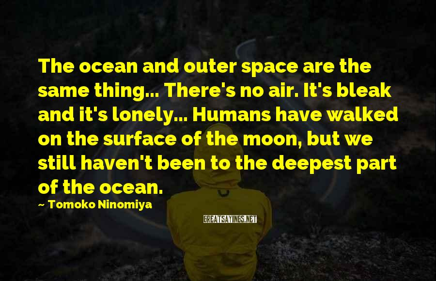 Tomoko Ninomiya Sayings: The ocean and outer space are the same thing... There's no air. It's bleak and