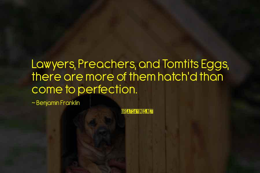 Tomtits Sayings By Benjamin Franklin: Lawyers, Preachers, and Tomtits Eggs, there are more of them hatch'd than come to perfection.