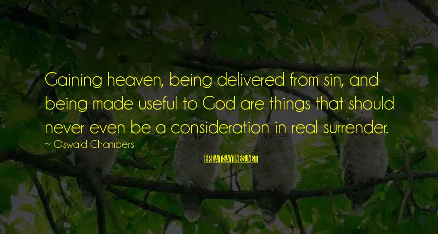 Tomtits Sayings By Oswald Chambers: Gaining heaven, being delivered from sin, and being made useful to God are things that