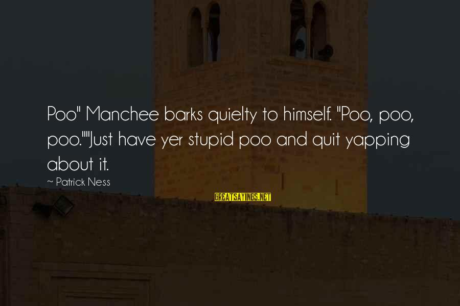 """Tomtits Sayings By Patrick Ness: Poo"""" Manchee barks quielty to himself. """"Poo, poo, poo.""""""""Just have yer stupid poo and quit"""