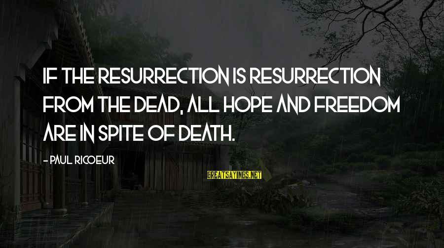 Tomtits Sayings By Paul Ricoeur: If the Resurrection is resurrection from the dead, all hope and freedom are in spite
