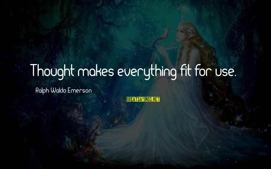 Tomtits Sayings By Ralph Waldo Emerson: Thought makes everything fit for use.