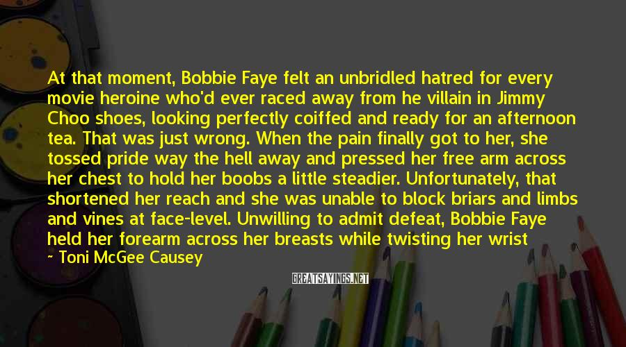 Toni McGee Causey Sayings: At that moment, Bobbie Faye felt an unbridled hatred for every movie heroine who'd ever