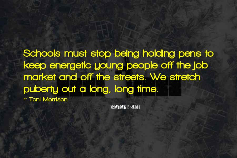 Toni Morrison Sayings: Schools must stop being holding pens to keep energetic young people off the job market