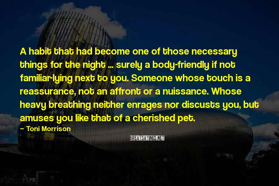 Toni Morrison Sayings: A habit that had become one of those necessary things for the night ... surely