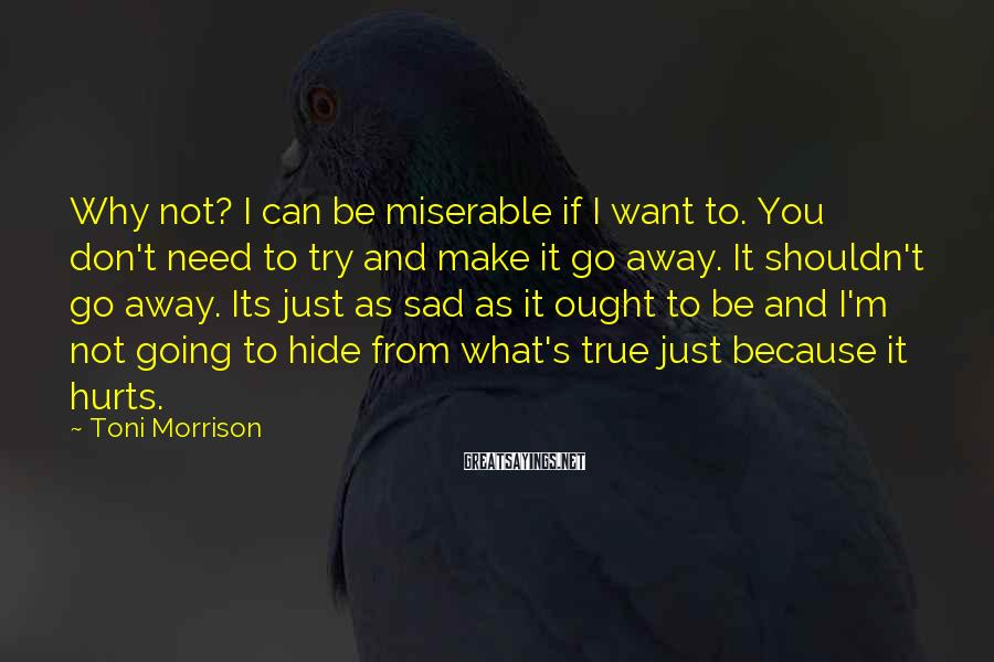 Toni Morrison Sayings: Why not? I can be miserable if I want to. You don't need to try