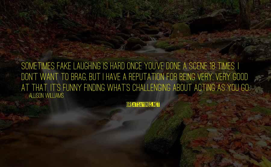 Tonni Bonde Sayings By Allison Williams: Sometimes fake laughing is hard once you've done a scene 18 times. I don't want