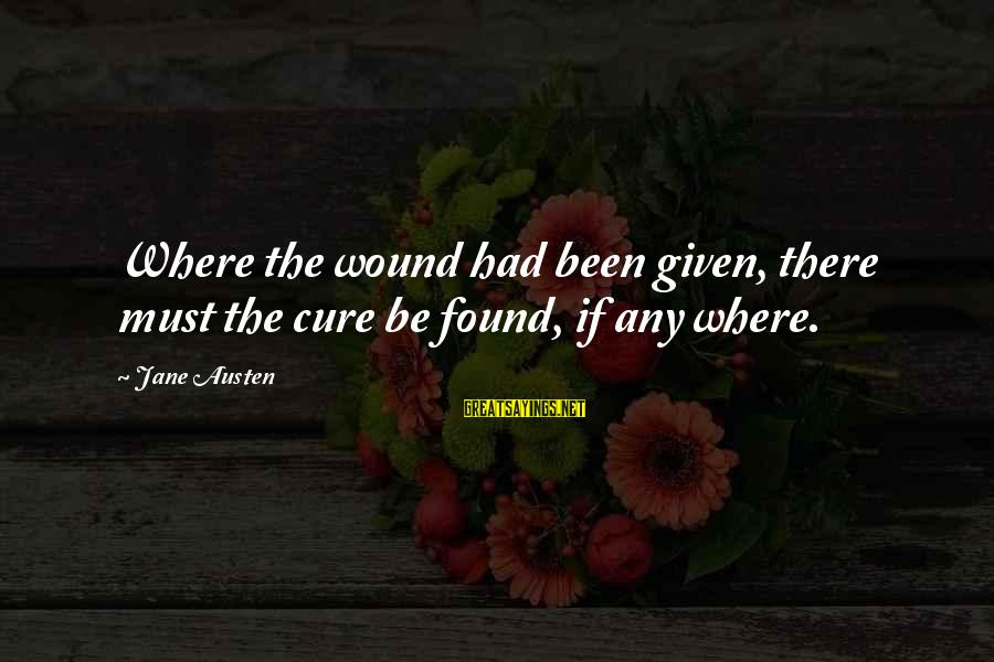 Tonni Bonde Sayings By Jane Austen: Where the wound had been given, there must the cure be found, if any where.
