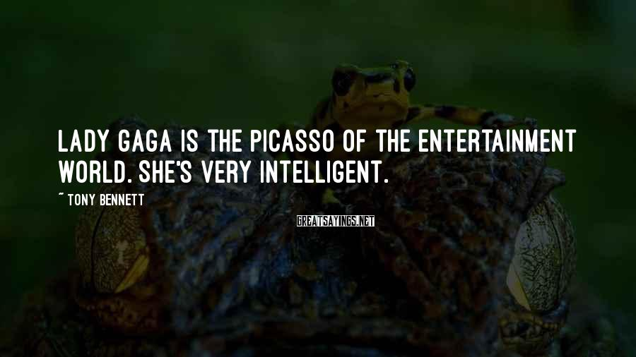 Tony Bennett Sayings: Lady Gaga is the Picasso of the entertainment world. She's very intelligent.