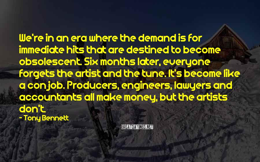 Tony Bennett Sayings: We're in an era where the demand is for immediate hits that are destined to
