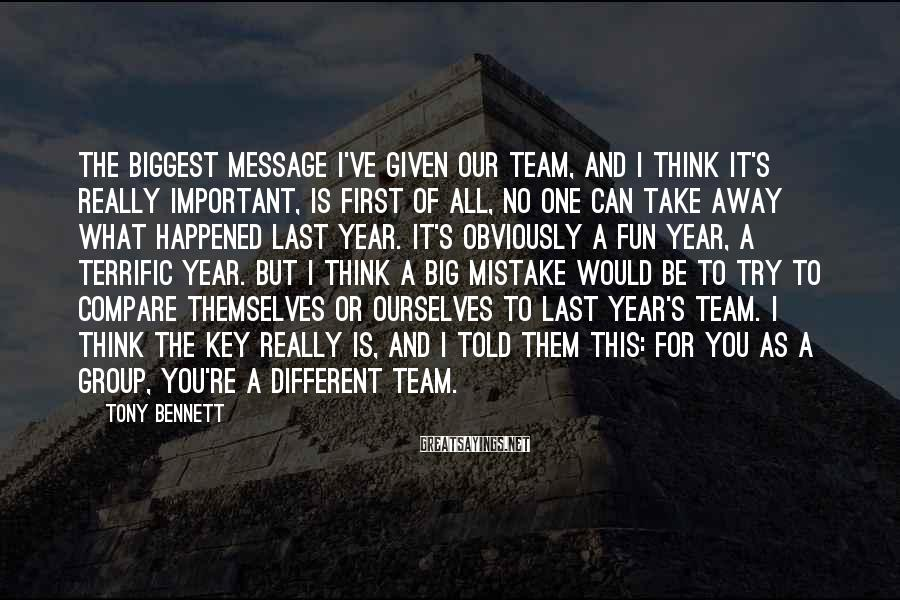 Tony Bennett Sayings: The biggest message I've given our team, and I think it's really important, is first