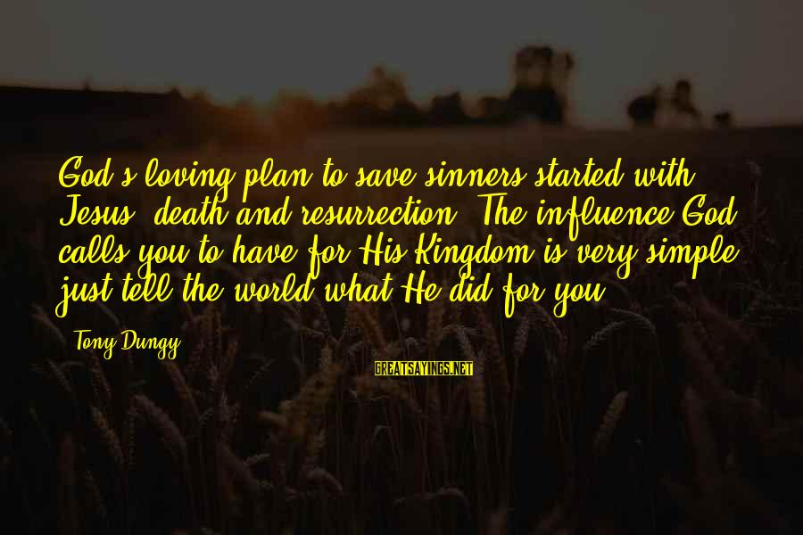 Tony Dungy Sayings By Tony Dungy: God's loving plan to save sinners started with Jesus' death and resurrection. The influence God