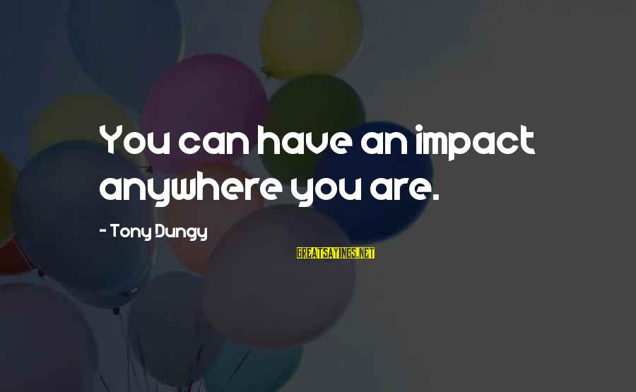 Tony Dungy Sayings By Tony Dungy: You can have an impact anywhere you are.